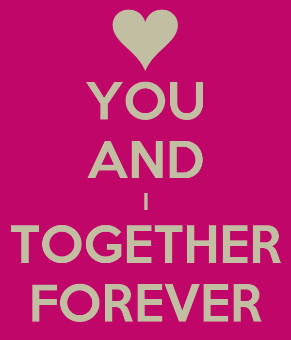 YOU AND I TOGETHER FOREVER