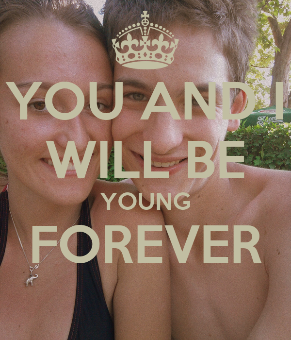 YOU AND I WILL BE YOUNG FOREVER