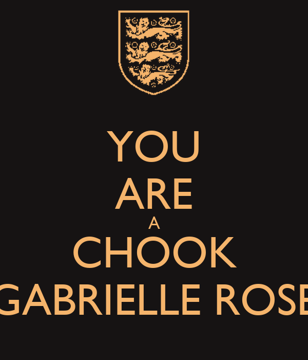 YOU ARE A CHOOK GABRIELLE ROSE