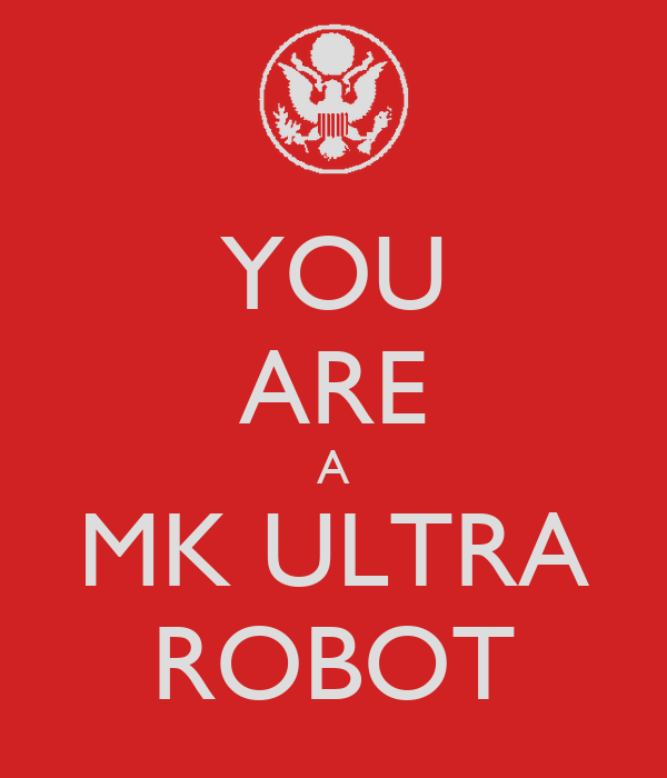 YOU ARE A MK ULTRA ROBOT