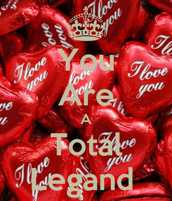 You Are A Total Legand