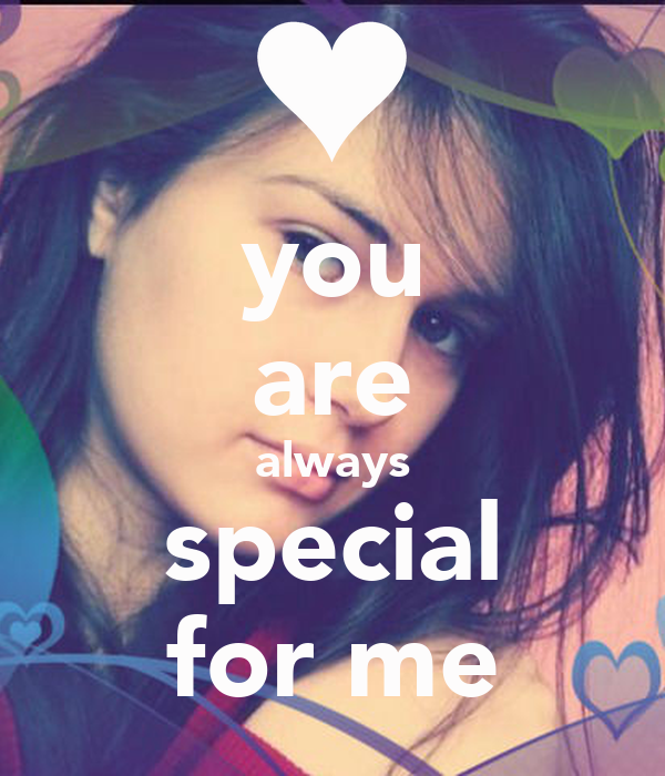you are always special for me