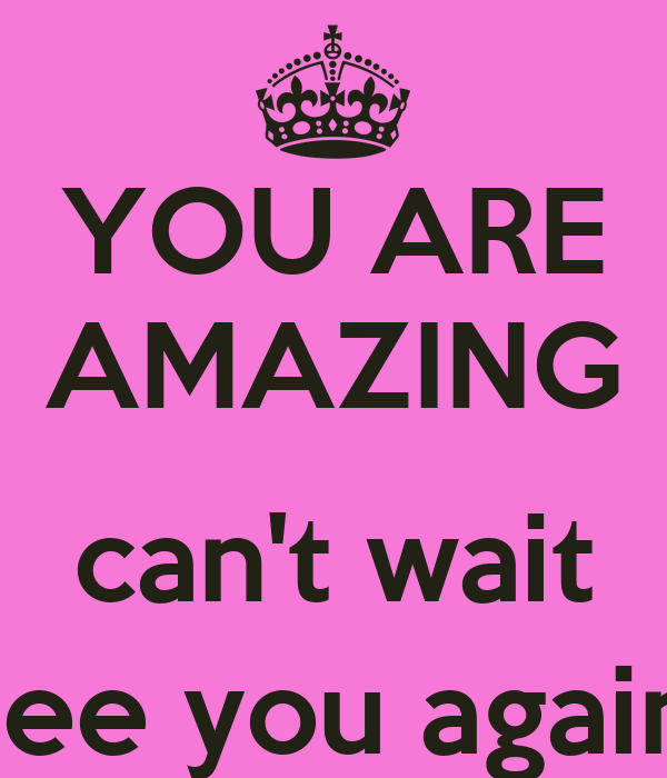 You Are Amazing Cant Wait To See You Again Poster Karen