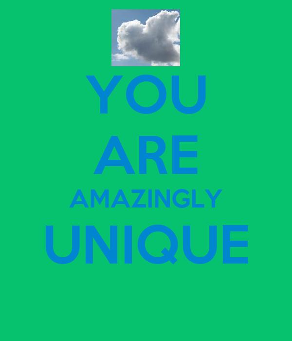 YOU ARE AMAZINGLY UNIQUE