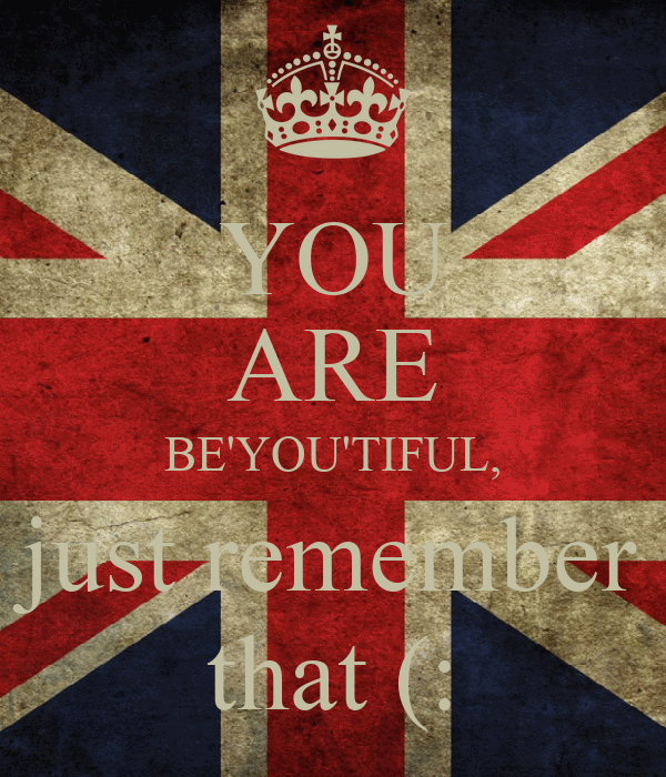 YOU ARE BE'YOU'TIFUL, just remember that (: