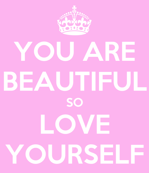 YOU ARE BEAUTIFUL SO LOVE YOURSELF