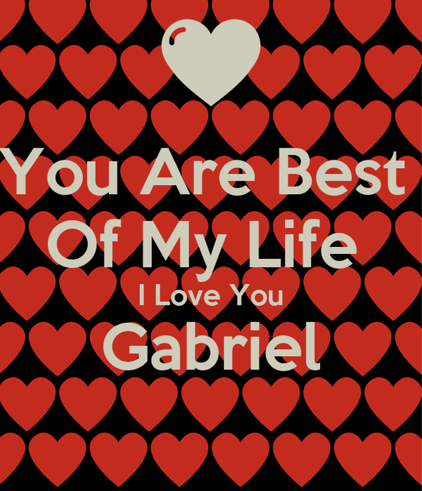 You Are Best  Of My Life  I Love You Gabriel