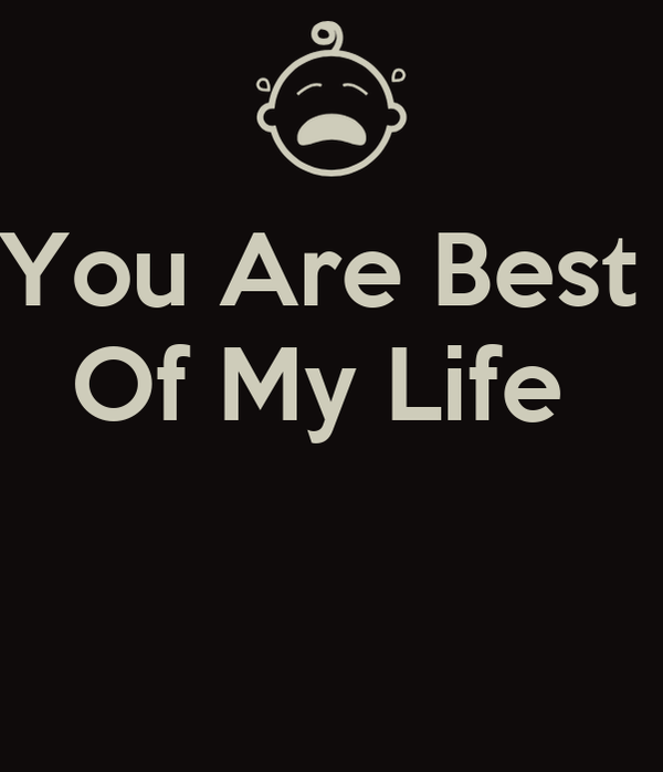 You Are Best  Of My Life