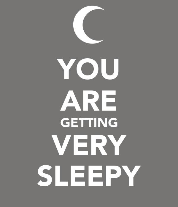 YOU ARE GETTING VERY SLEEPY