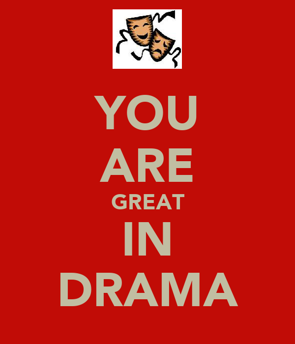 YOU ARE GREAT IN DRAMA