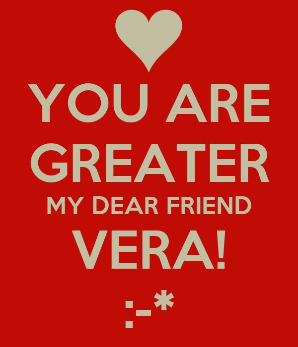 YOU ARE GREATER MY DEAR FRIEND VERA! :-*
