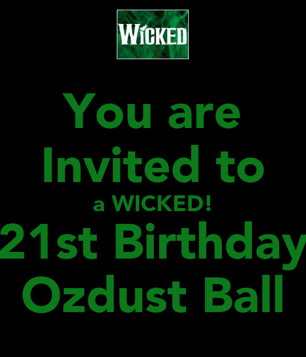 You are Invited to a WICKED! 21st Birthday Ozdust Ball