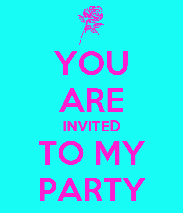 YOU ARE INVITED TO MY PARTY