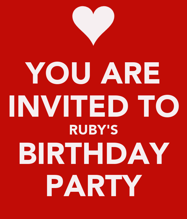 YOU ARE INVITED TO RUBY'S BIRTHDAY PARTY