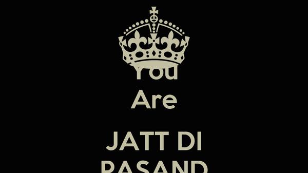 You Are  JATT DI PASAND