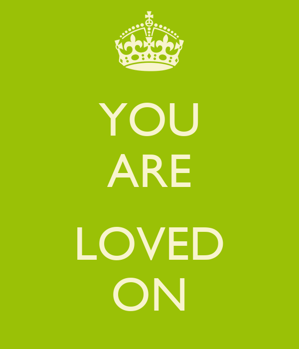 YOU ARE  LOVED ON