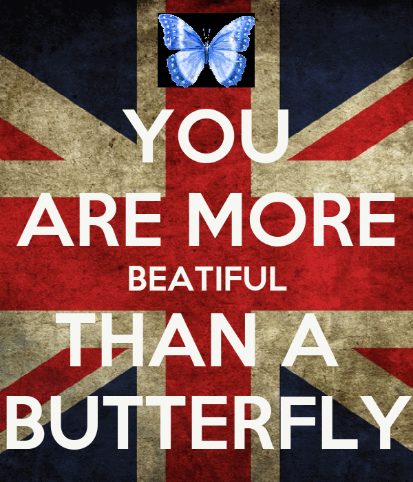 YOU ARE MORE BEATIFUL THAN A  BUTTERFLY