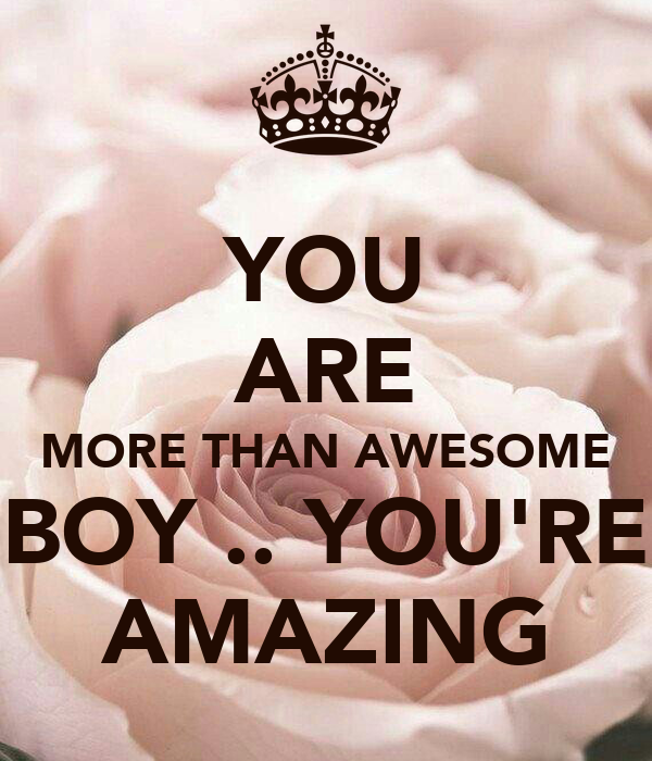 Your Amazing: YOU ARE MORE THAN AWESOME BOY .. YOU'RE AMAZING Poster