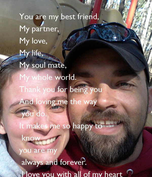 You Are My Best Friend My Partner My Love My Life My Soul Mate