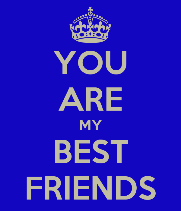 YOU ARE MY BEST FRIENDS