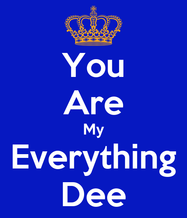 You Are My Everything Dee