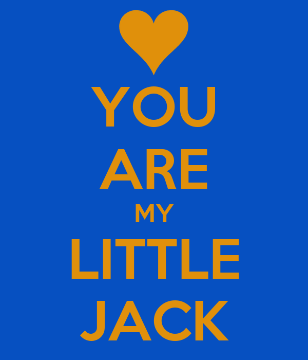 YOU ARE MY LITTLE JACK