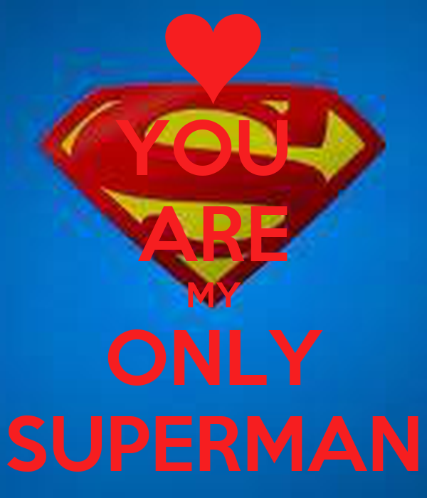 YOU  ARE MY ONLY SUPERMAN