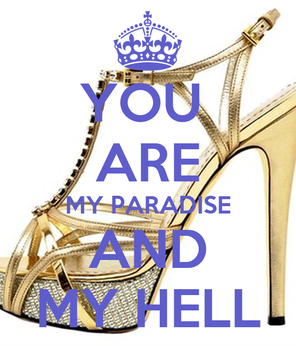 YOU  ARE MY PARADISE AND MY HELL
