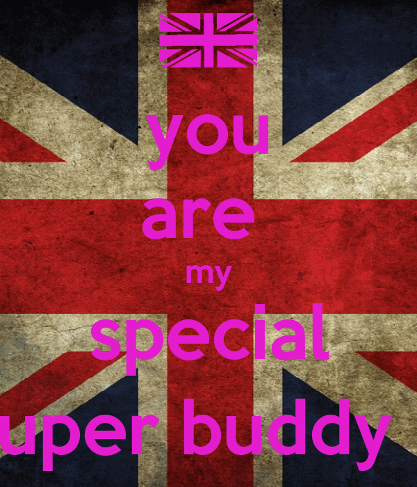 you are  my special super buddy :)