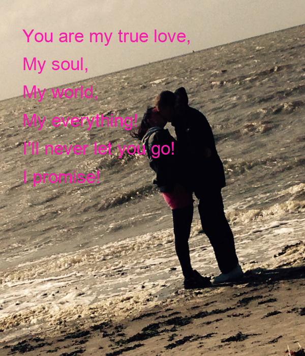 You Are My True Love My Soul My World My Everything I
