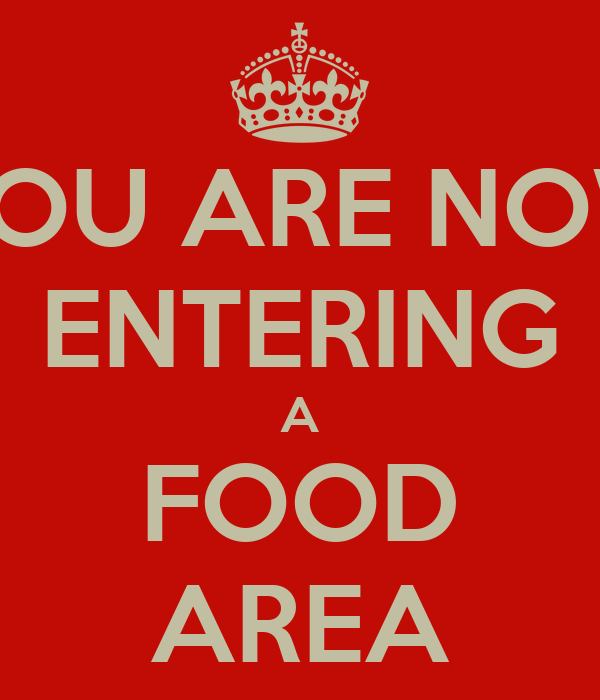 YOU ARE NOW ENTERING A FOOD AREA