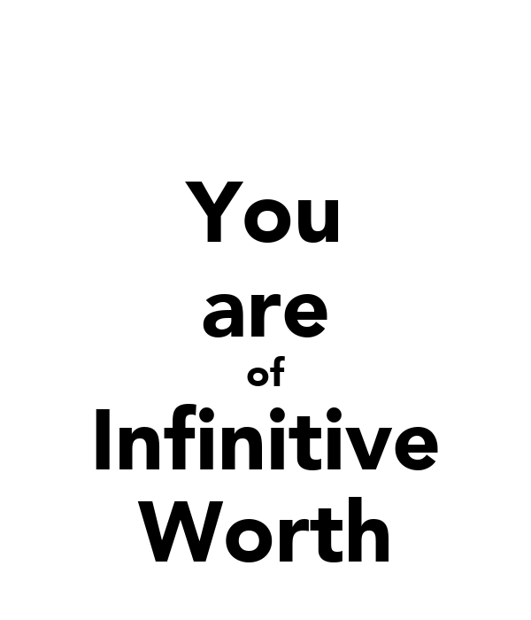 You are of Infinitive Worth