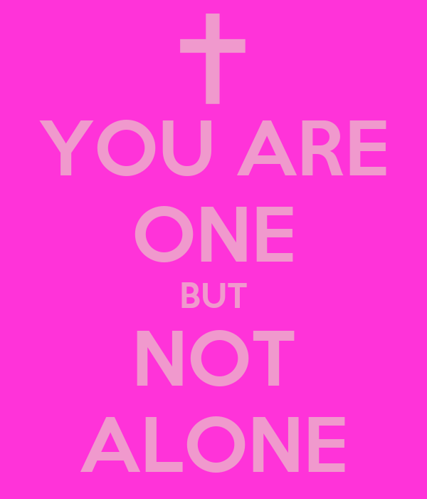YOU ARE ONE BUT NOT ALONE