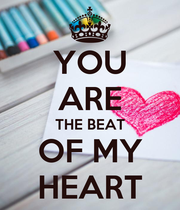 YOU ARE THE BEAT OF MY HEART