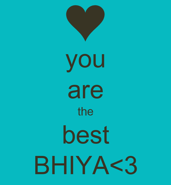 you are the best BHIYA<3