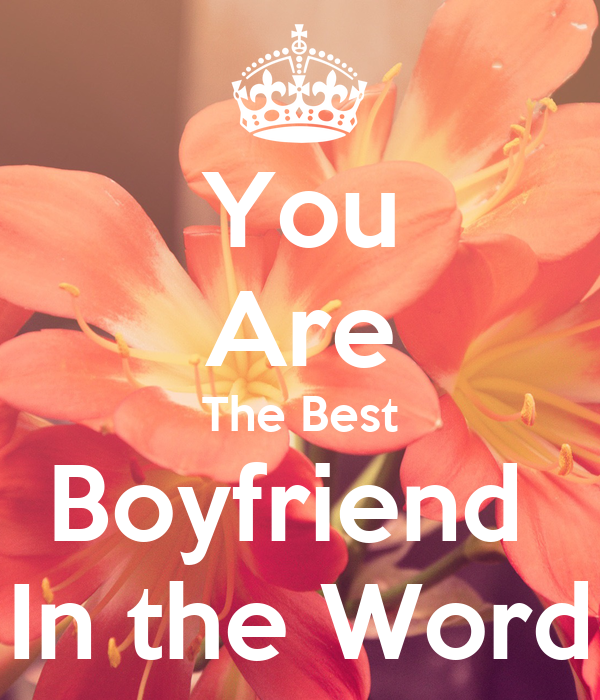 You Are The Best Boyfriend In Word