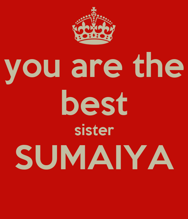 you are the best sister SUMAIYA