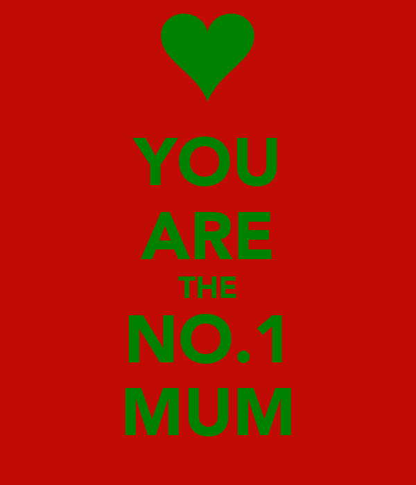 YOU ARE THE NO.1 MUM