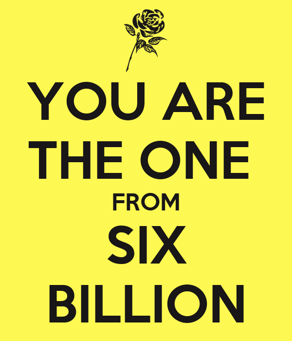 YOU ARE THE ONE  FROM SIX BILLION