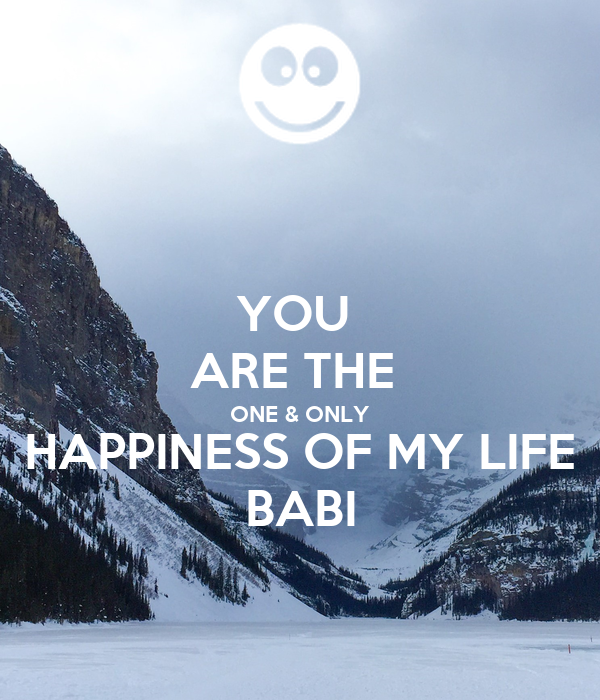 YOU  ARE THE  ONE & ONLY HAPPINESS OF MY LIFE BABI
