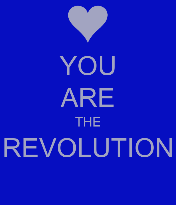 YOU ARE THE REVOLUTION