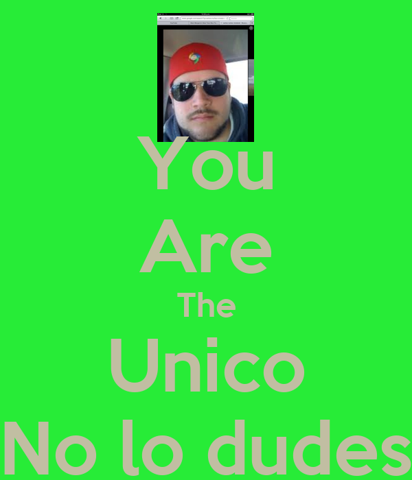 You Are The Unico No lo dudes