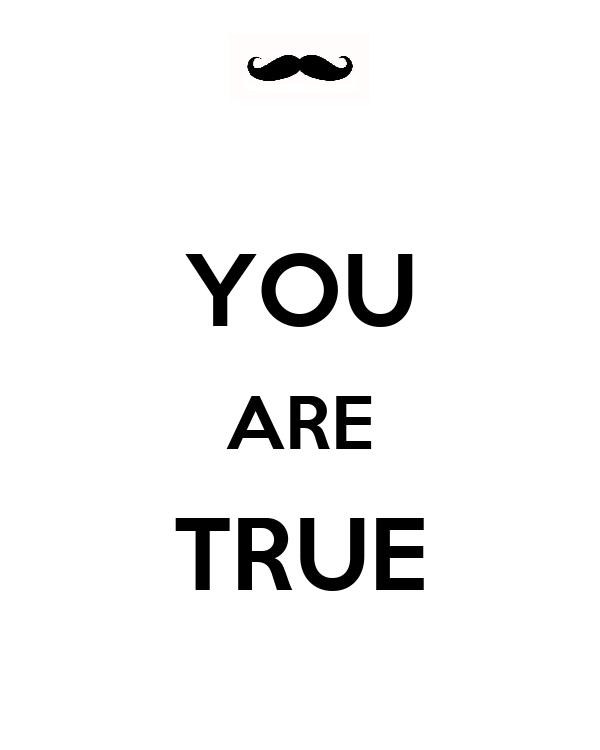 YOU ARE TRUE