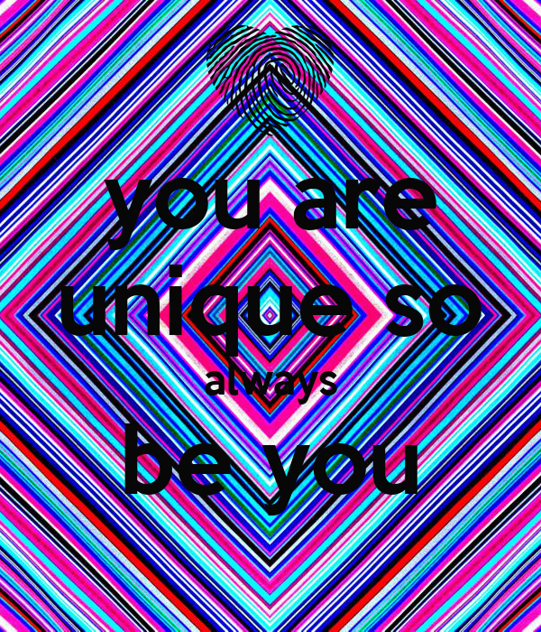 you are unique so always be you
