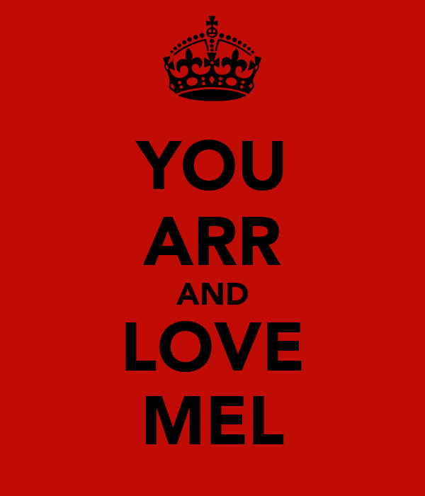 YOU ARR AND LOVE MEL
