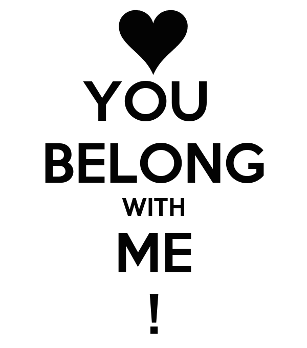 YOU  BELONG WITH ME !