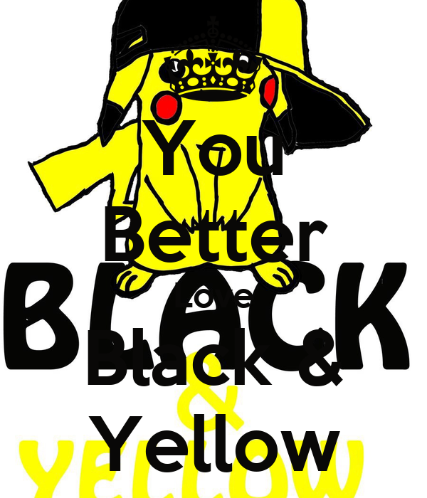 You Better Love Black & Yellow