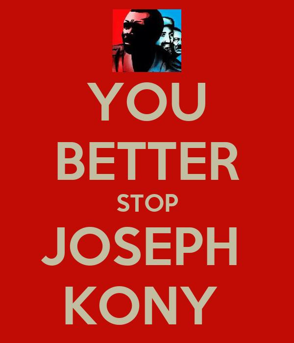 YOU BETTER STOP JOSEPH  KONY