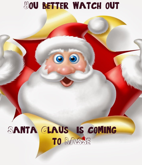You better watch out                       Santa Claus  is coming...