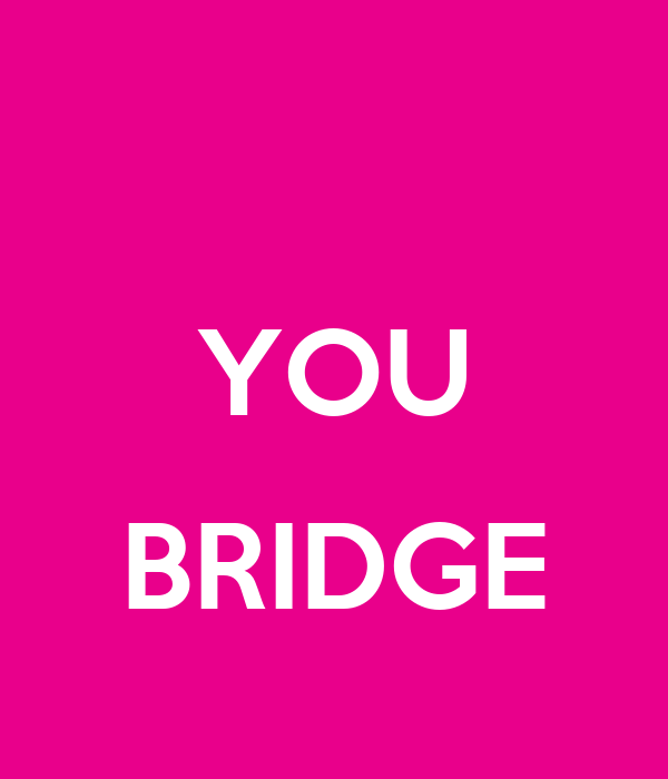 YOU  BRIDGE
